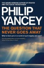Philip Yancey The Question thet never goes away,