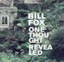 Bill Fox One Thought Revealed.